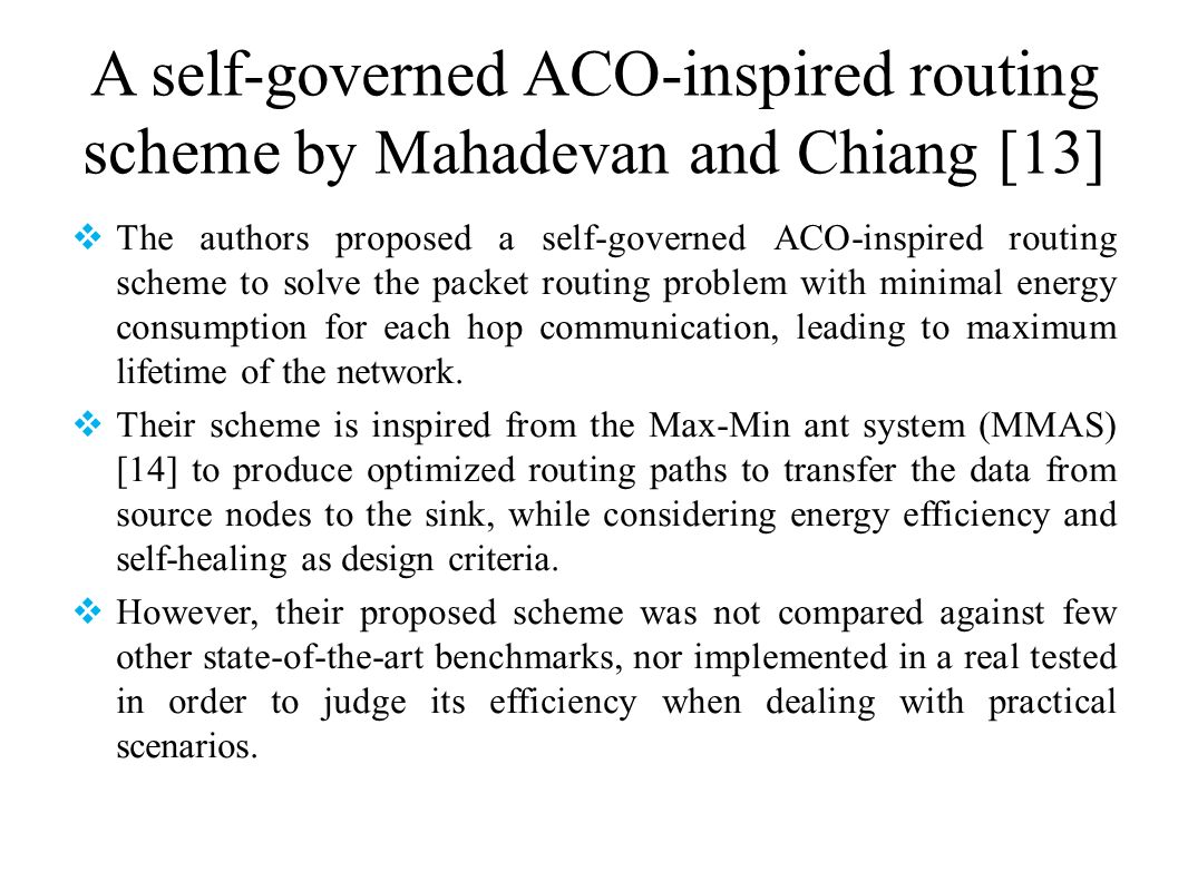 A self-governed ACO-inspired routing scheme by Mahadevan and Chiang [13]
